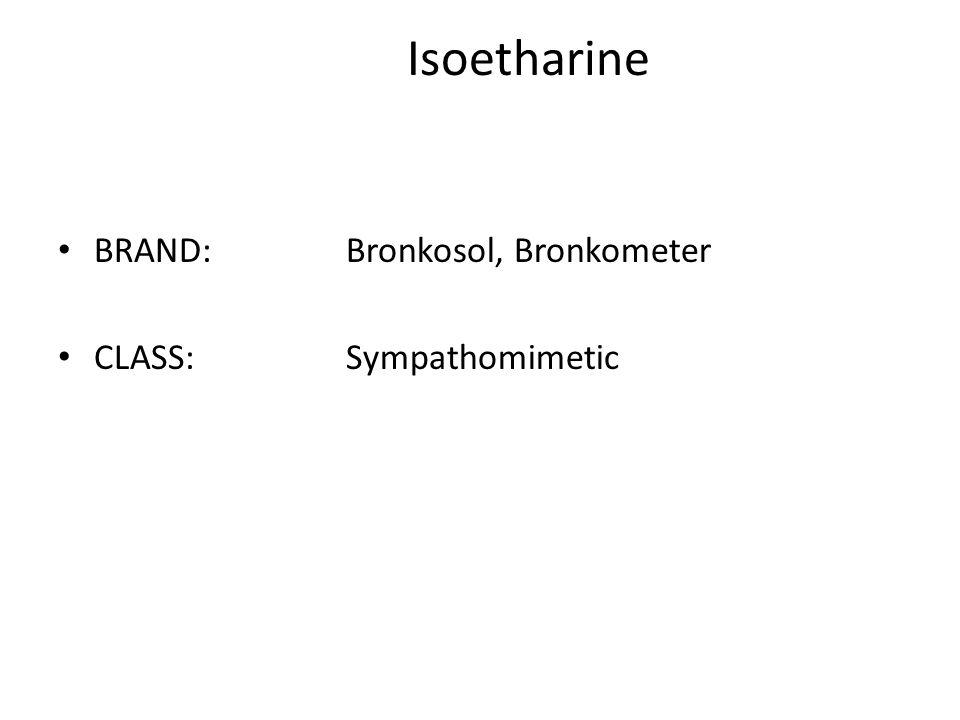 Isoetharine BRAND: Bronkosol, Bronkometer CLASS: Sympathomimetic