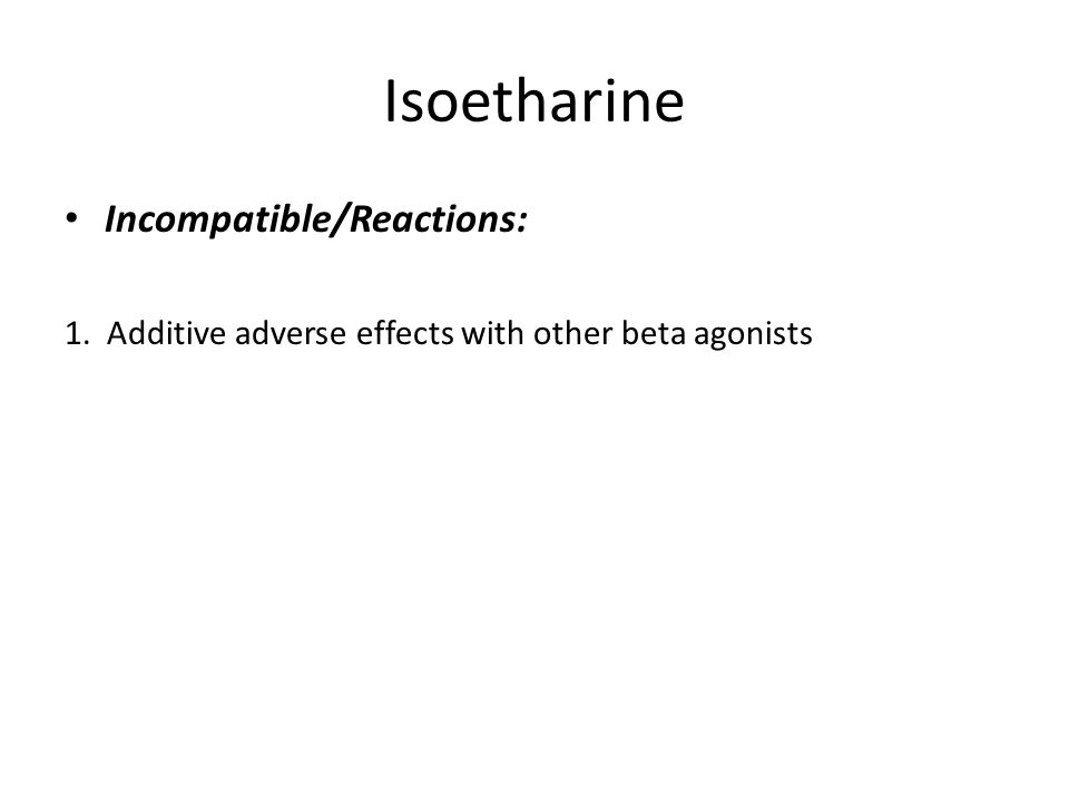 Isoetharine Incompatible/Reactions:
