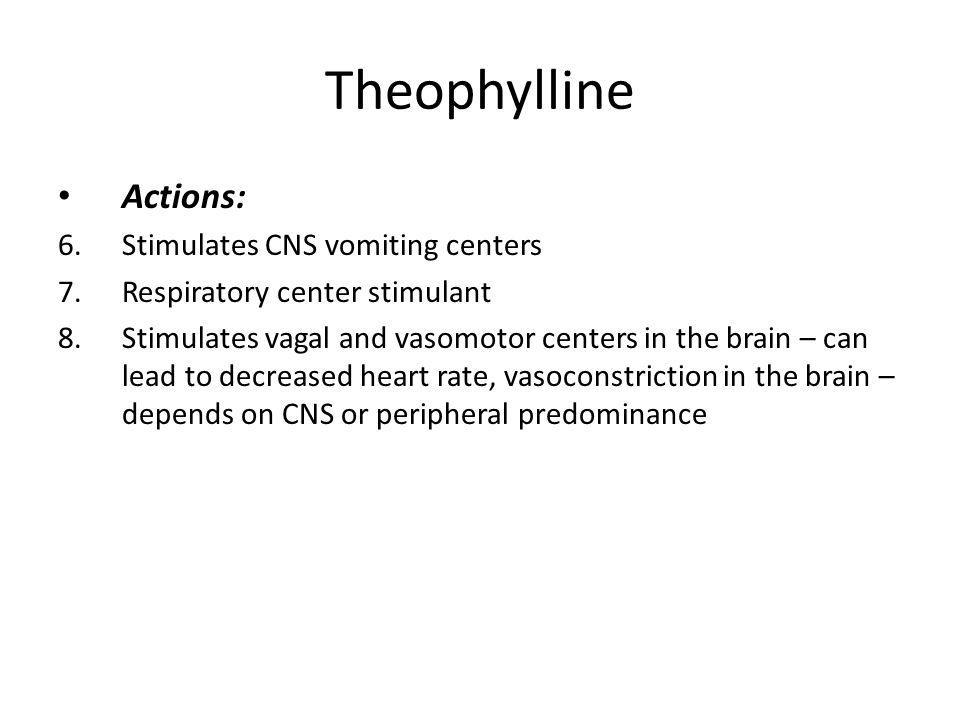 Theophylline Actions: Stimulates CNS vomiting centers