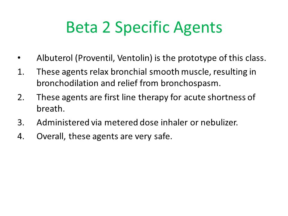 Beta 2 Specific Agents Albuterol (Proventil, Ventolin) is the prototype of this class.