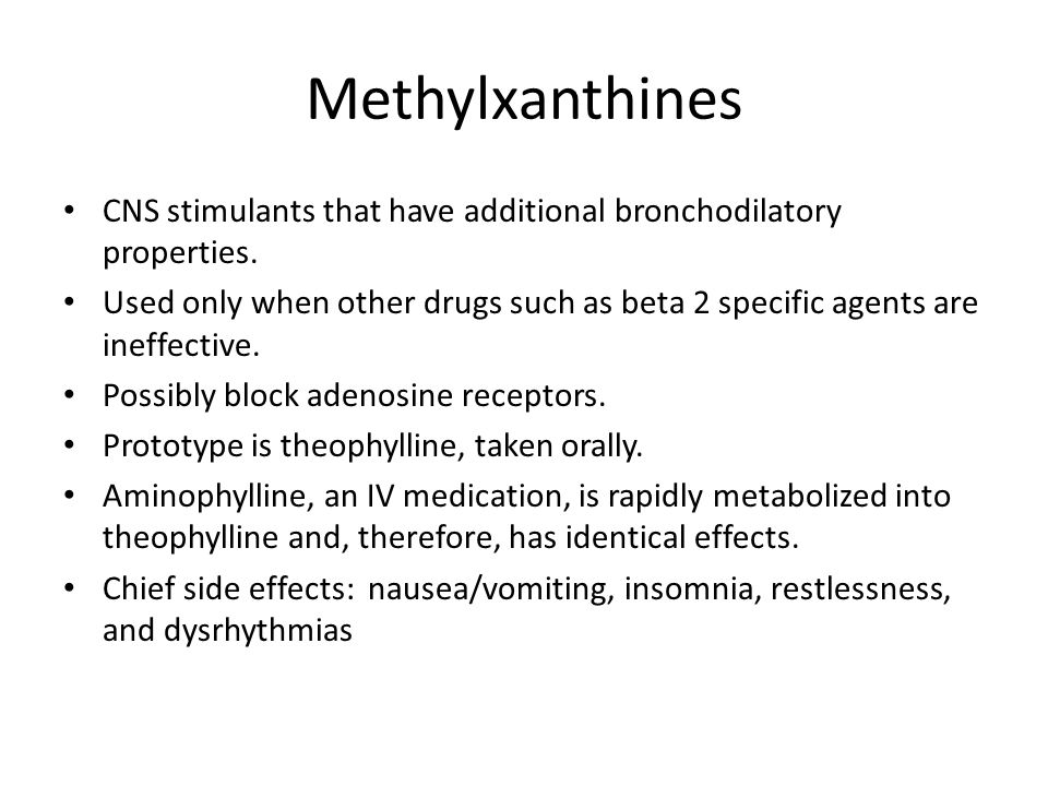 Methylxanthines CNS stimulants that have additional bronchodilatory properties.