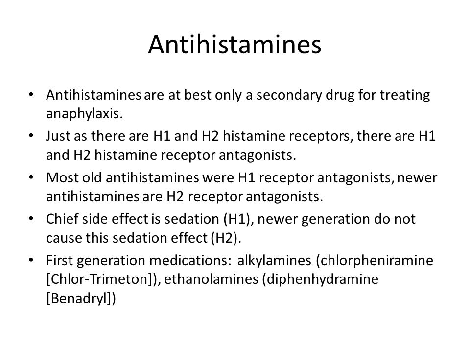 Antihistamines Antihistamines are at best only a secondary drug for treating anaphylaxis.
