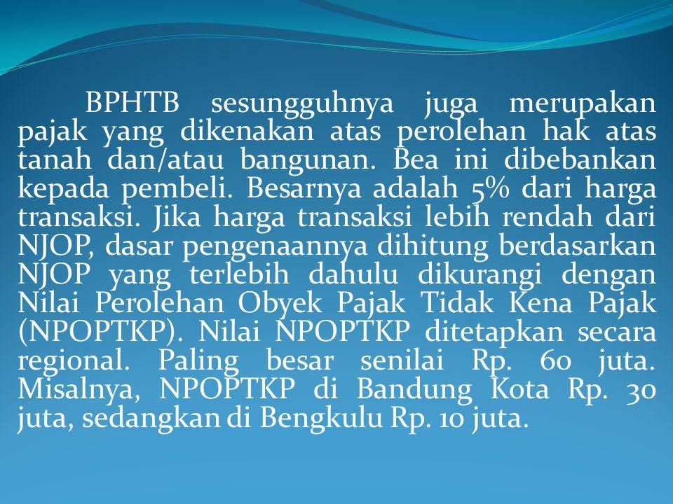 BPHTB sesungguhnya juga merupakan pajak yang dikenakan atas perolehan hak atas tanah dan/atau bangunan.