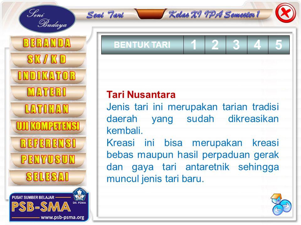 BENTUK TARI 1. 2. 3. 4. 5. Tari Nusantara. Jenis tari ini merupakan tarian tradisi daerah yang sudah dikreasikan kembali.