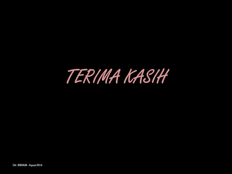 TERIMA KASIH Dit. KSHAM - Agust 2014