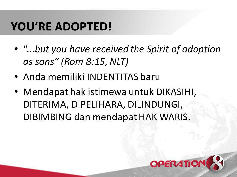 YOU'RE ADOPTED! ...but you have received the Spirit of adoption as sons (Rom 8:15, NLT) Anda memiliki INDENTITAS baru.