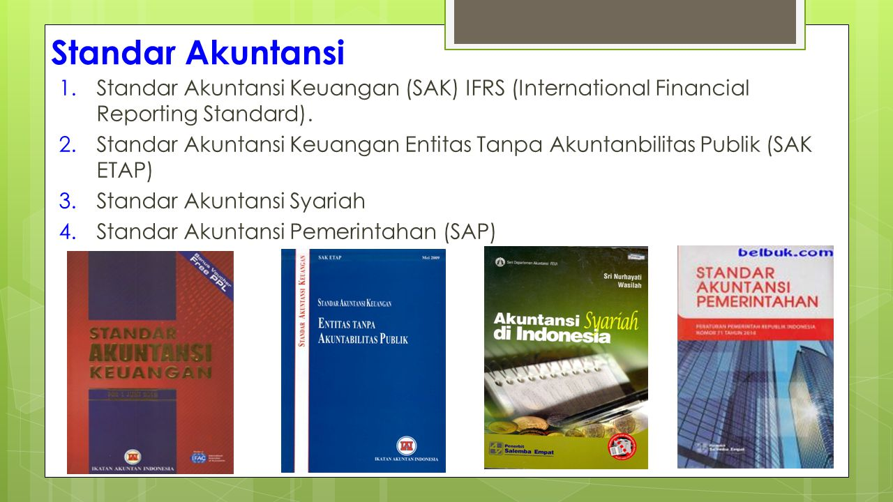 Standar Akuntansi Standar Akuntansi Keuangan (SAK) IFRS (International Financial Reporting Standard).