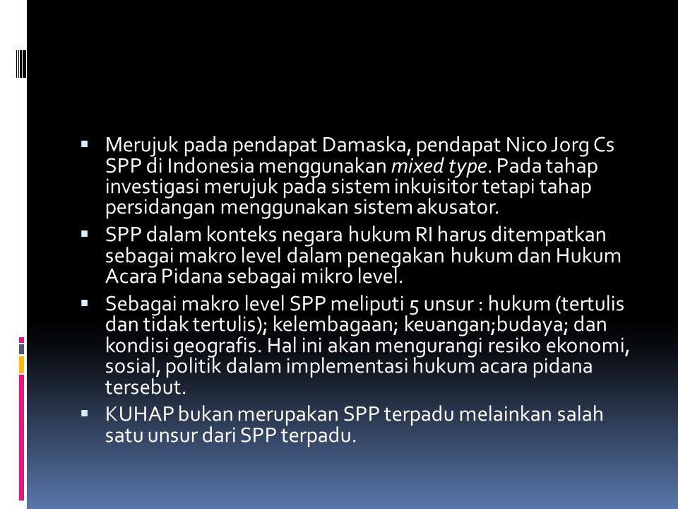 Merujuk pada pendapat Damaska, pendapat Nico Jorg Cs SPP di Indonesia menggunakan mixed type. Pada tahap investigasi merujuk pada sistem inkuisitor tetapi tahap persidangan menggunakan sistem akusator.