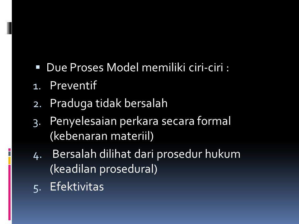 Due Proses Model memiliki ciri-ciri :