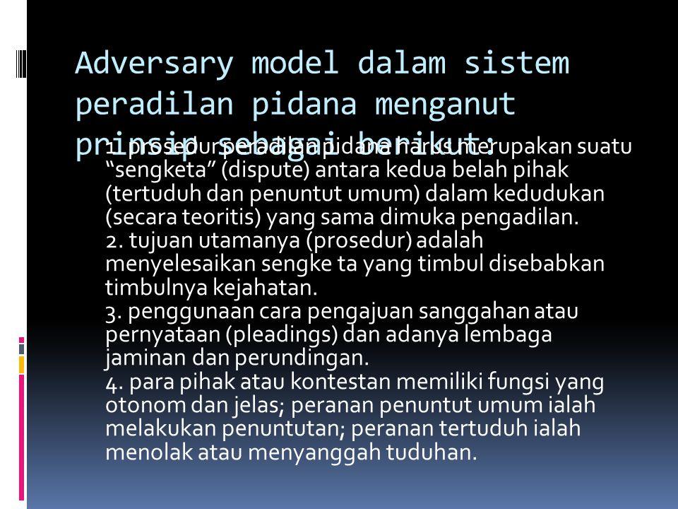 Adversary model dalam sistem peradilan pidana menganut prinsip sebagai berikut: