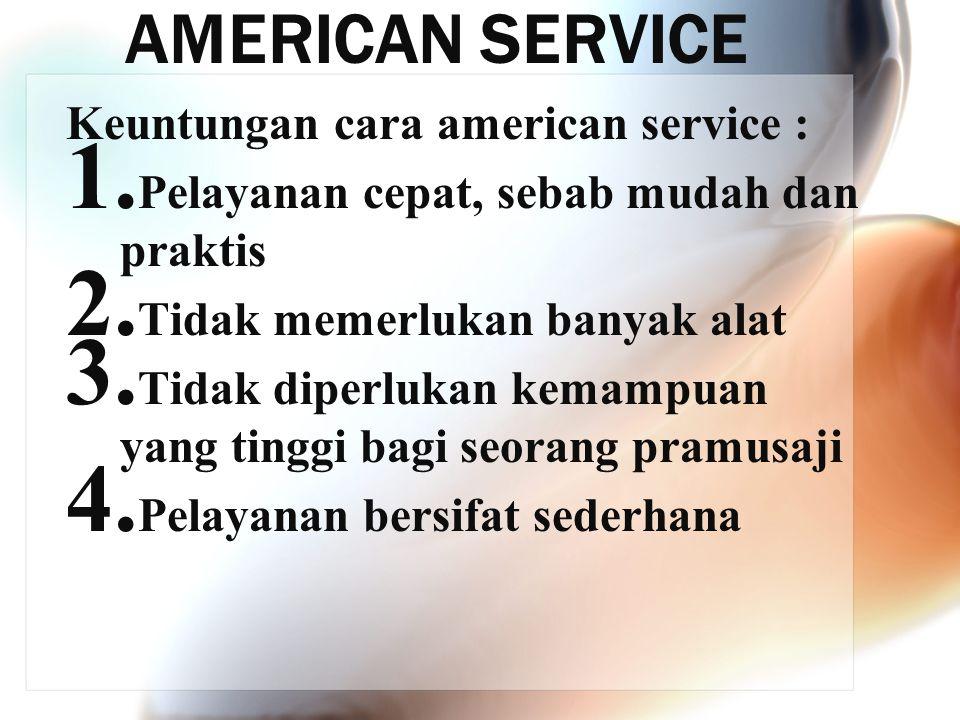 AMERICAN SERVICE Keuntungan cara american service :