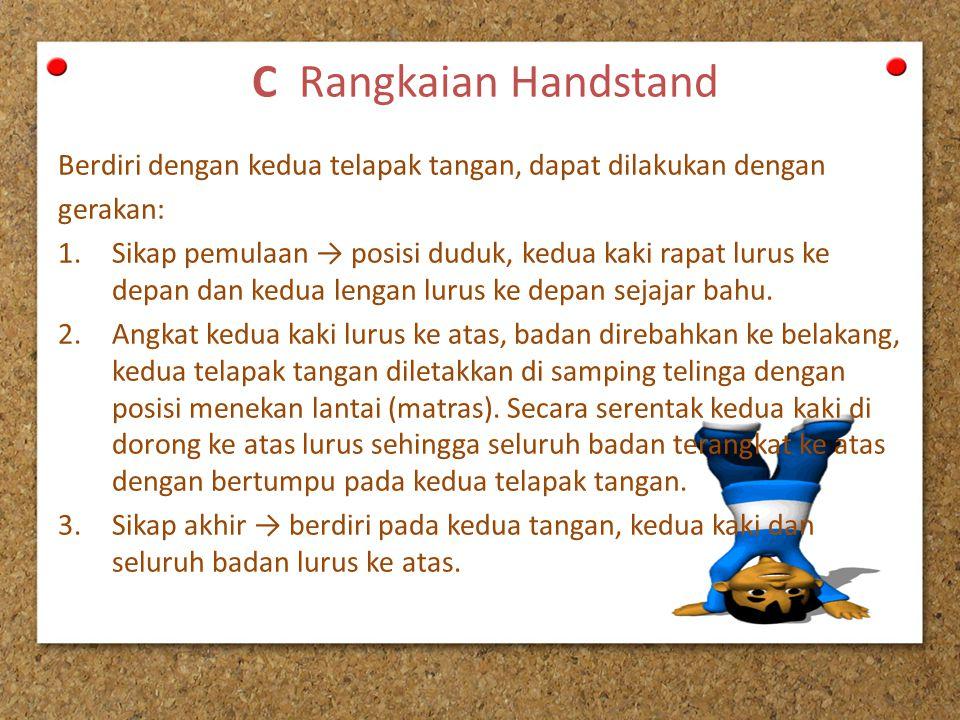 C Rangkaian Handstand Berdiri dengan kedua telapak tangan, dapat dilakukan dengan. gerakan: