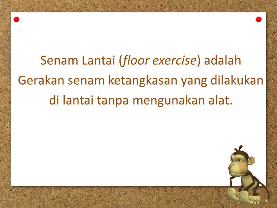 Senam Lantai (floor exercise) adalah Gerakan senam ketangkasan yang dilakukan di lantai tanpa mengunakan alat.