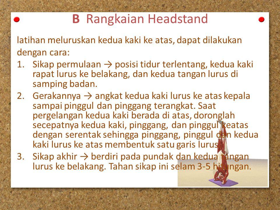 B Rangkaian Headstand latihan meluruskan kedua kaki ke atas, dapat dilakukan. dengan cara: