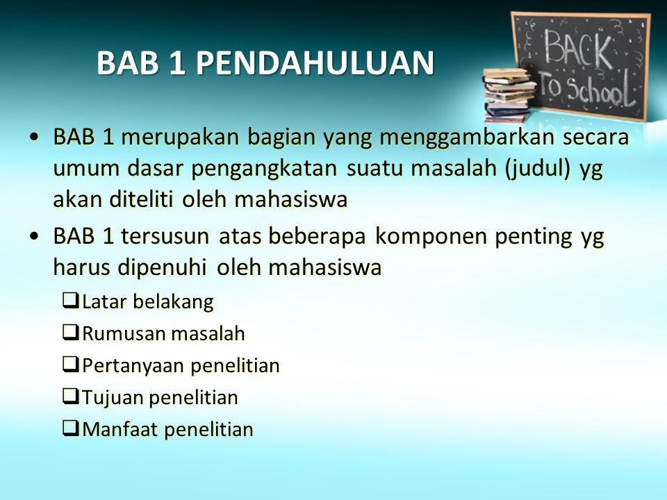 BAB 1 PENDAHULUAN BAB 1 merupakan bagian yang menggambarkan secara umum dasar pengangkatan suatu masalah (judul) yg akan diteliti oleh mahasiswa.