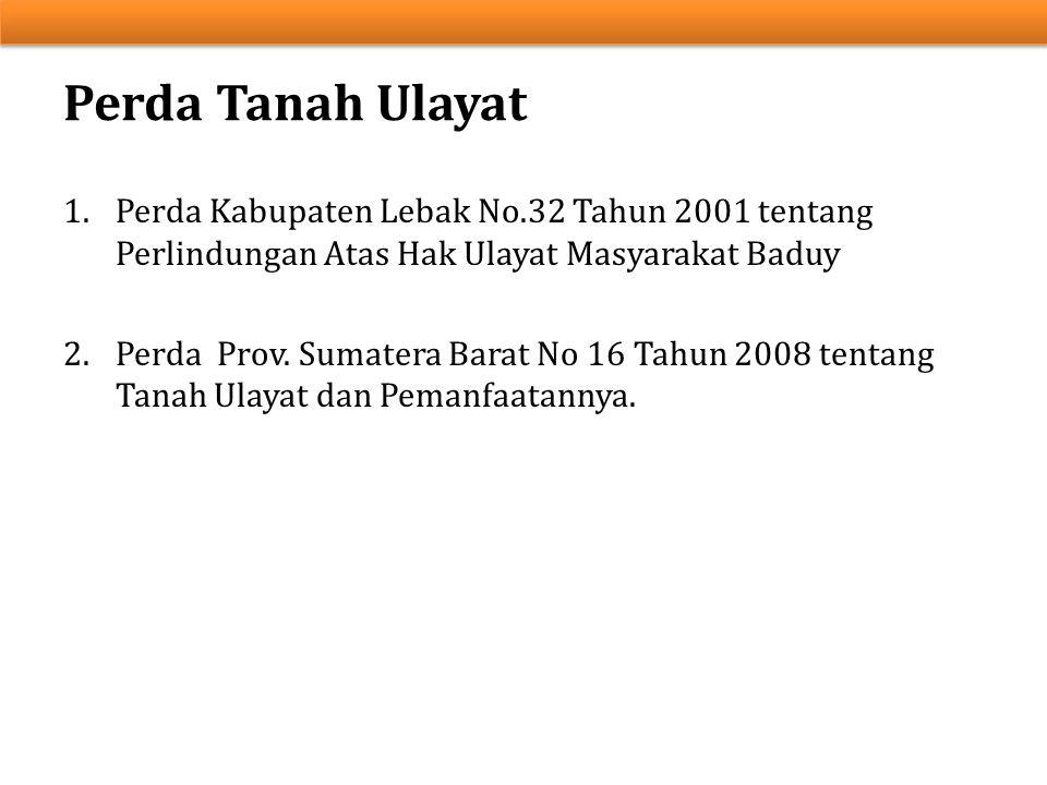 Perda Tanah Ulayat Perda Kabupaten Lebak No.32 Tahun 2001 tentang Perlindungan Atas Hak Ulayat Masyarakat Baduy.