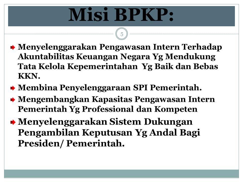Misi BPKP: Menyelenggarakan Pengawasan Intern Terhadap Akuntabilitas Keuangan Negara Yg Mendukung Tata Kelola Kepemerintahan Yg Baik dan Bebas KKN.