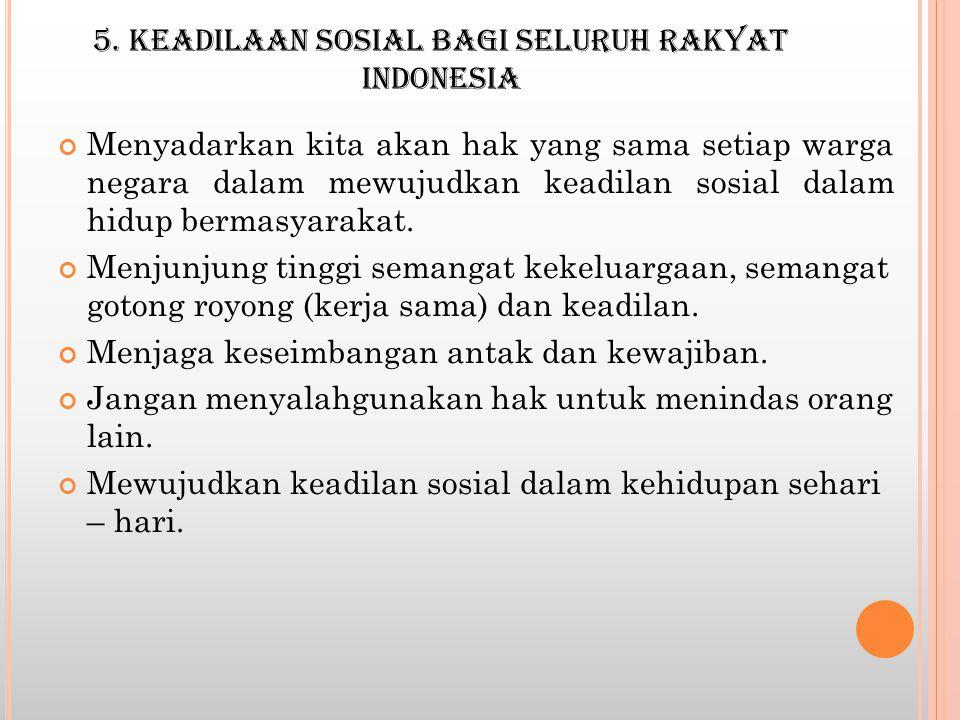 5. KEADILAAN SOSIAL BAGI SELURUH RAKYAT INDONESIA