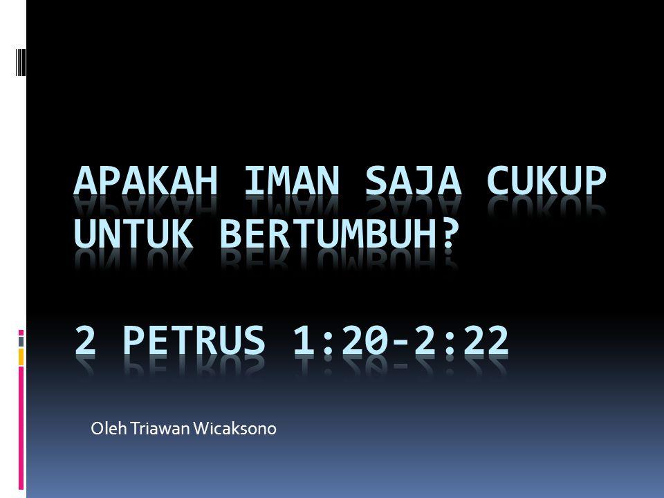 Apakah Iman saja Cukup untuk Bertumbuh 2 Petrus 1:20-2:22