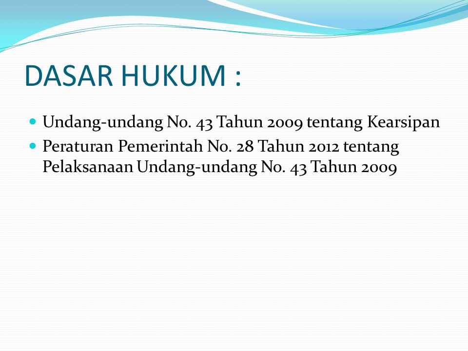 DASAR HUKUM : Undang-undang No. 43 Tahun 2009 tentang Kearsipan