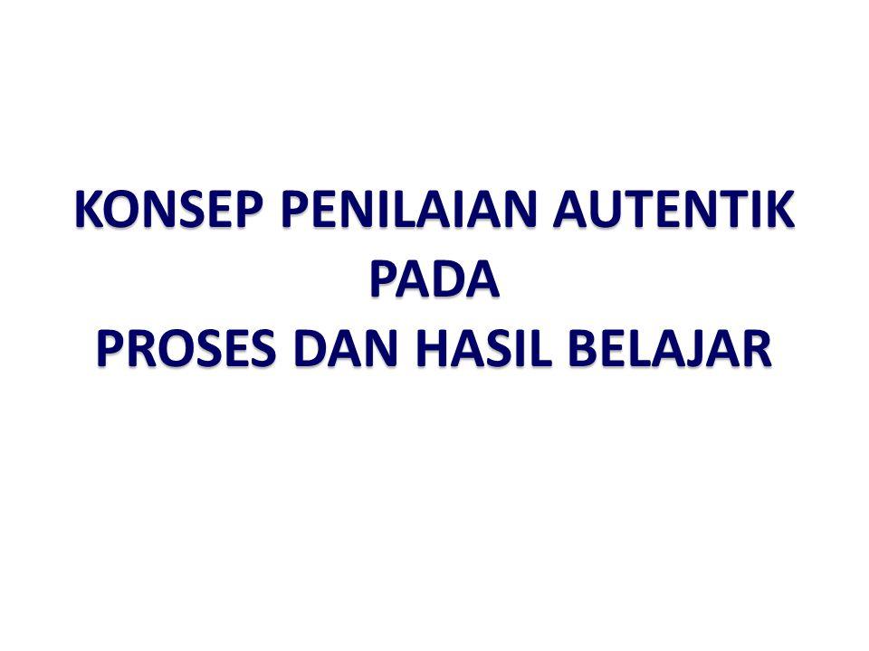 KONSEP PENILAIAN AUTENTIK PADA PROSES DAN HASIL BELAJAR