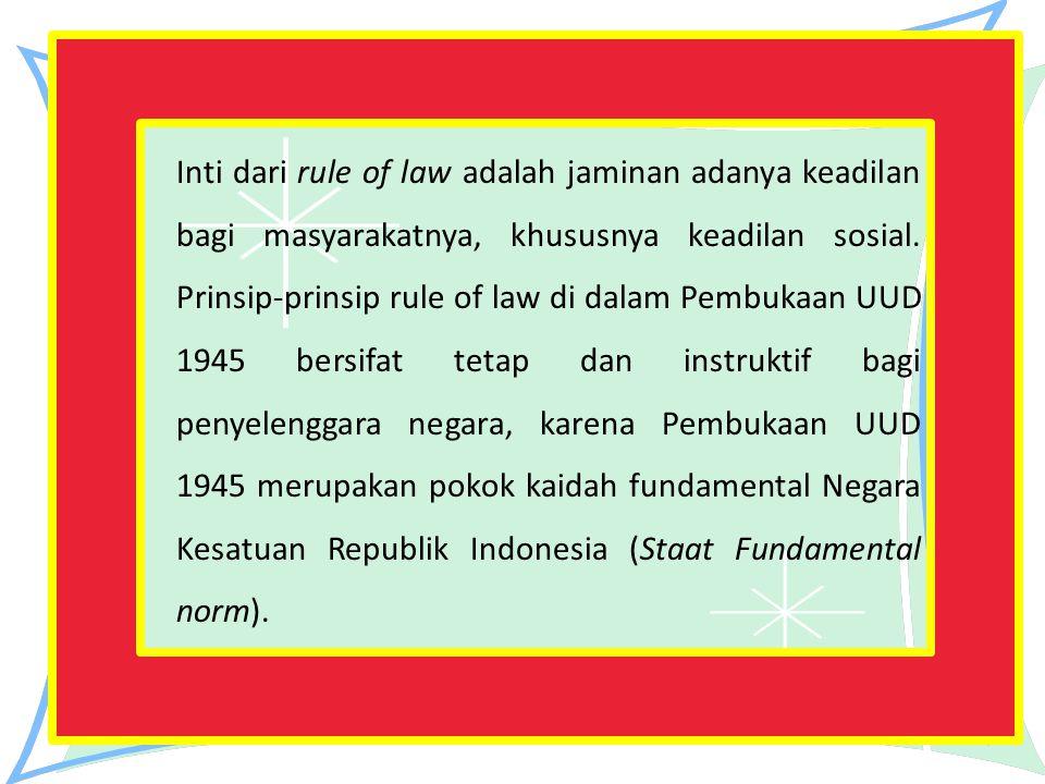 Inti dari rule of law adalah jaminan adanya keadilan bagi masyarakatnya, khususnya keadilan sosial.