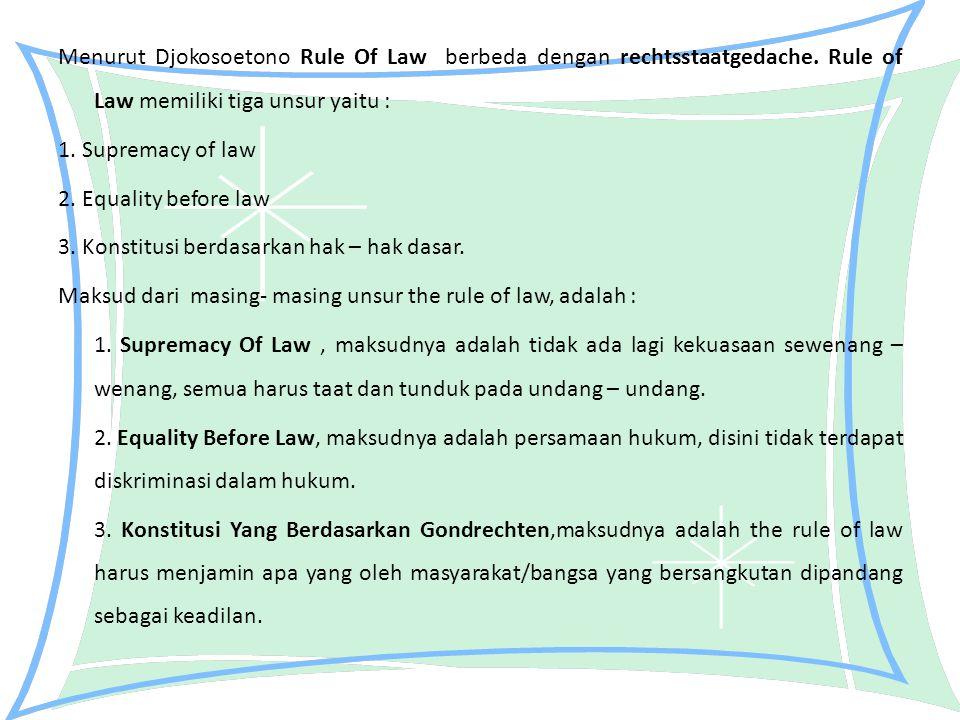 Menurut Djokosoetono Rule Of Law berbeda dengan rechtsstaatgedache