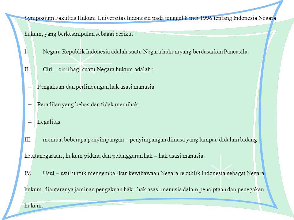 Symposium Fakultas Hukum Universitas Indonesia pada tanggal 8 mei 1996 tentang Indonesia Negara hukum, yang berkesimpulan sebagai berikut :