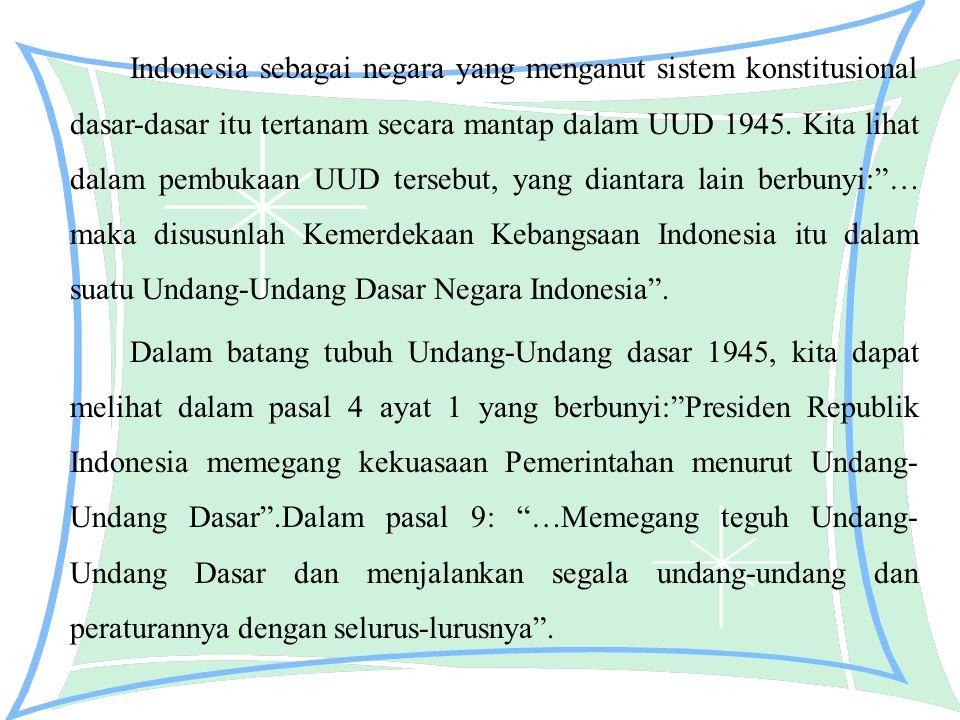 Indonesia sebagai negara yang menganut sistem konstitusional dasar-dasar itu tertanam secara mantap dalam UUD 1945.