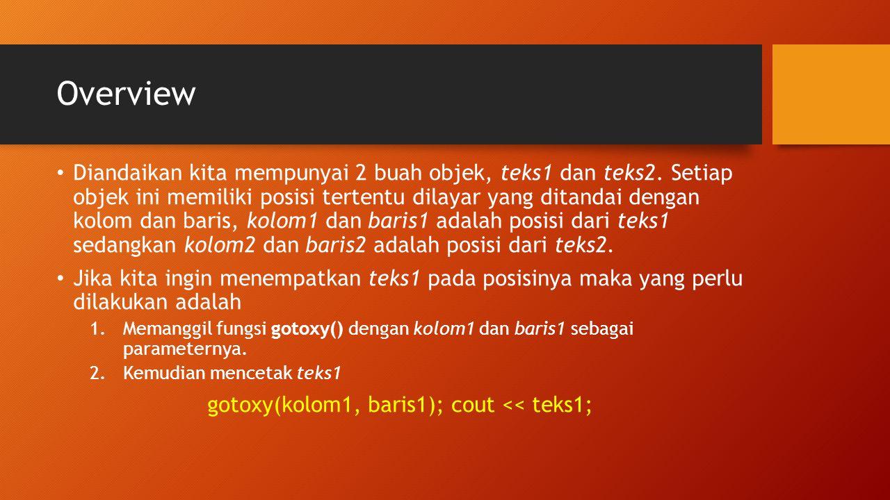 gotoxy(kolom1, baris1); cout << teks1;