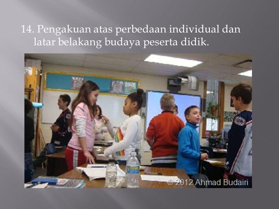 14. Pengakuan atas perbedaan individual dan latar belakang budaya peserta didik.