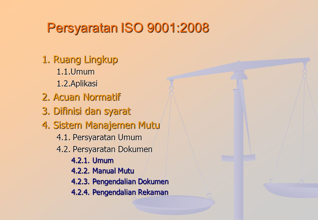 Persyaratan ISO 9001:2008 1. Ruang Lingkup 2. Acuan Normatif