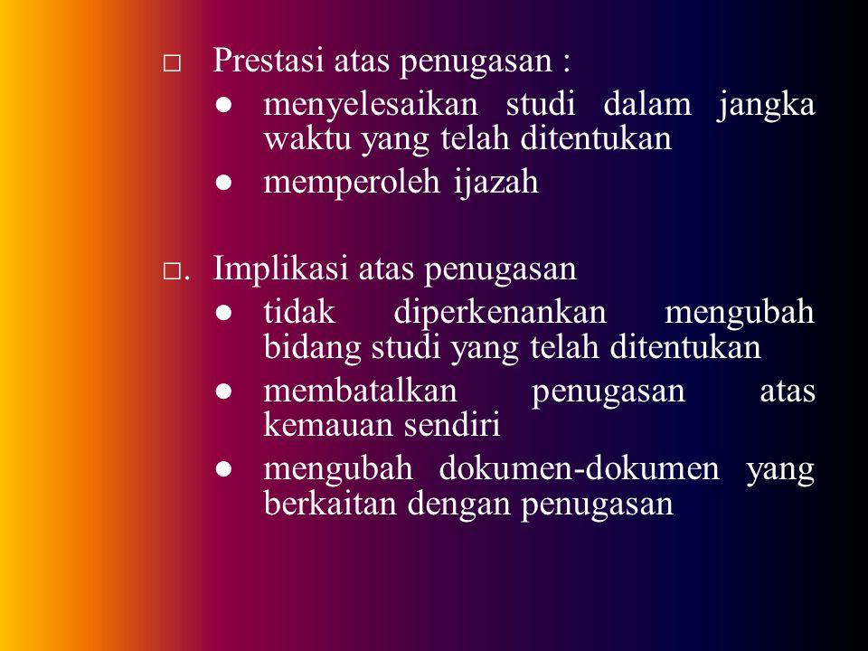 □ Prestasi atas penugasan : ● menyelesaikan studi dalam jangka waktu yang telah ditentukan ● memperoleh ijazah □.
