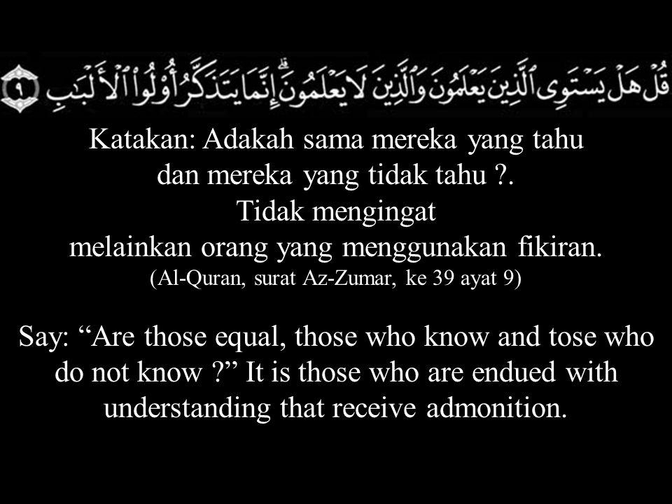 Katakan: Adakah sama mereka yang tahu dan mereka yang tidak tahu .
