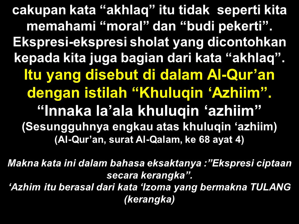 Itu yang disebut di dalam Al-Qur'an dengan istilah Khuluqin 'Azhiim .