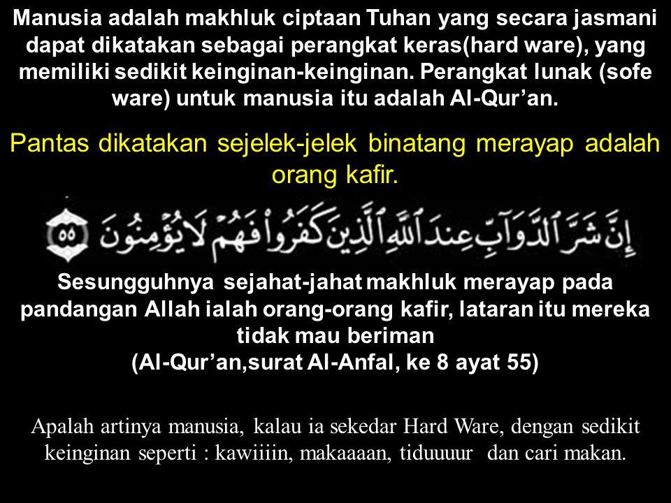 (Al-Qur'an,surat Al-Anfal, ke 8 ayat 55)