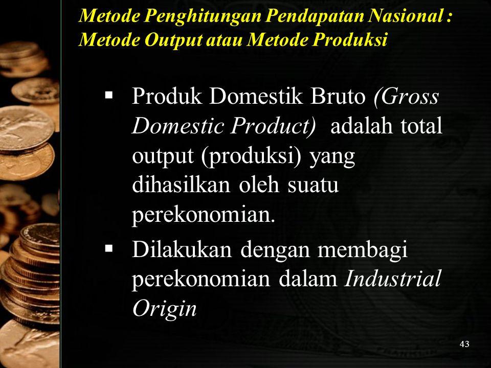 Dilakukan dengan membagi perekonomian dalam Industrial Origin