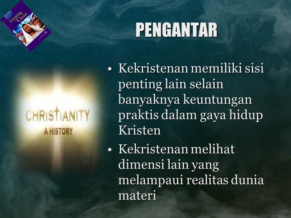 PENGANTAR Kekristenan memiliki sisi penting lain selain banyaknya keuntungan praktis dalam gaya hidup Kristen.