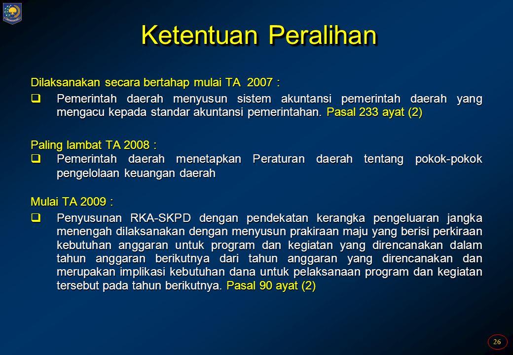 Ketentuan Peralihan Dilaksanakan secara bertahap mulai TA 2007 :