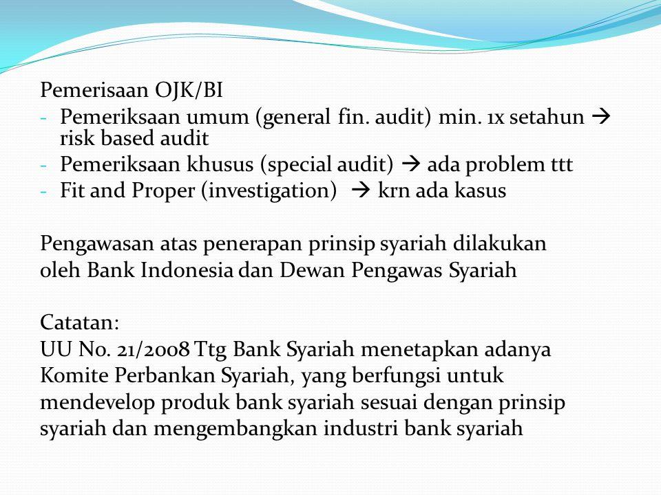 Pemerisaan OJK/BI Pemeriksaan umum (general fin. audit) min. 1x setahun  risk based audit. Pemeriksaan khusus (special audit)  ada problem ttt.