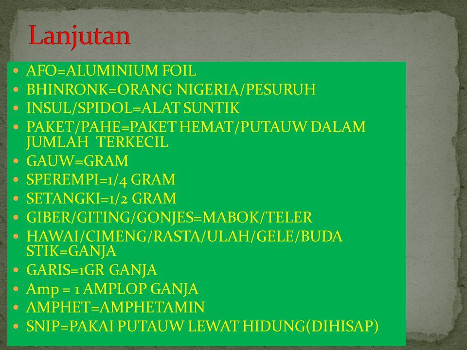 Lanjutan AFO=ALUMINIUM FOIL BHINRONK=ORANG NIGERIA/PESURUH