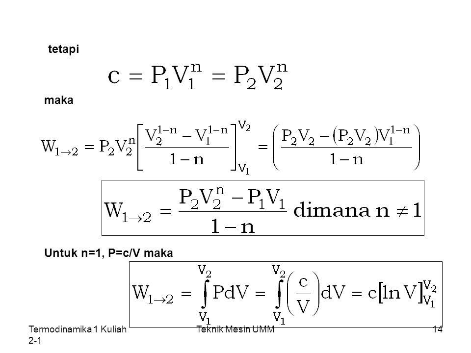 tetapi maka Untuk n=1, P=c/V maka Termodinamika 1 Kuliah 2-1