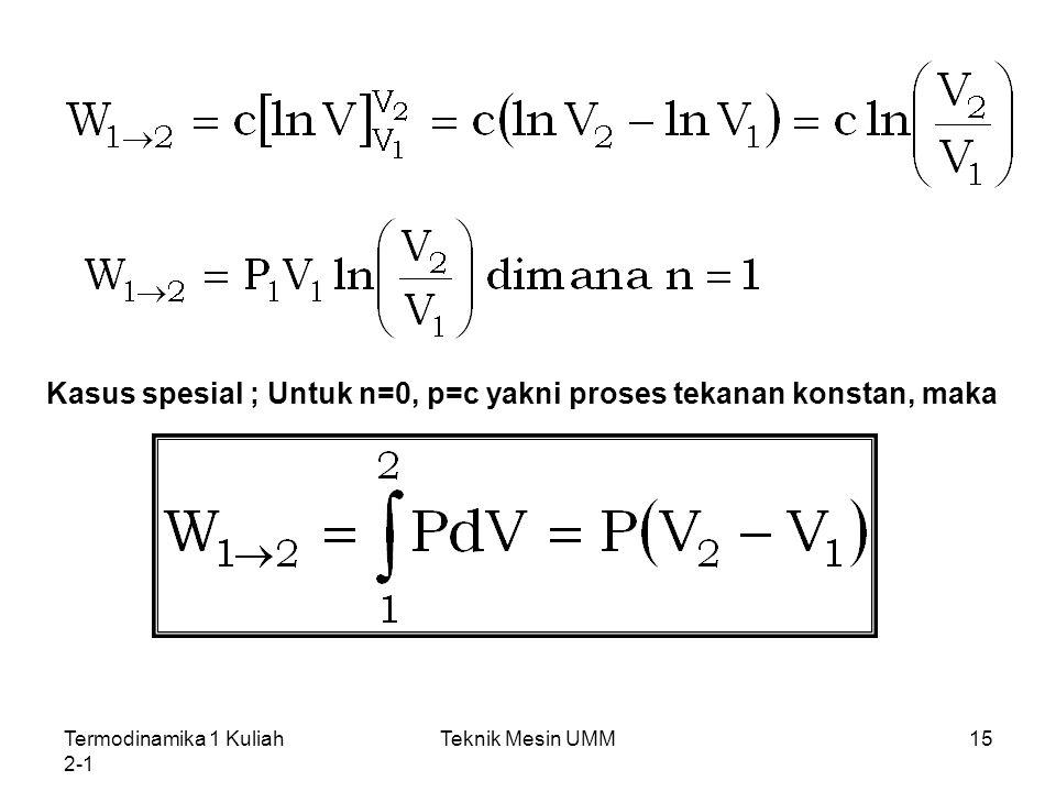 Kasus spesial ; Untuk n=0, p=c yakni proses tekanan konstan, maka