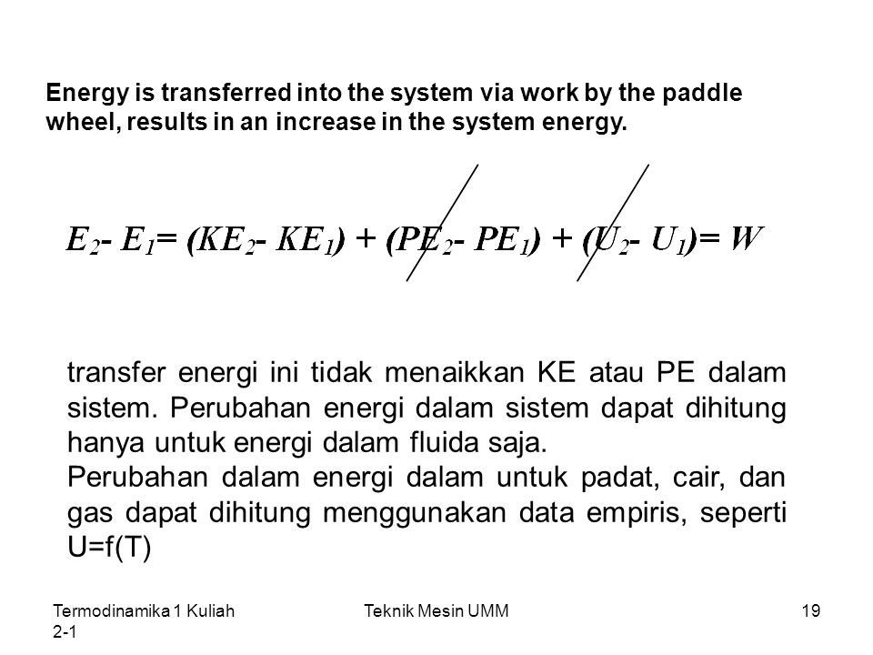 Energy is transferred into the system via work by the paddle wheel, results in an increase in the system energy.