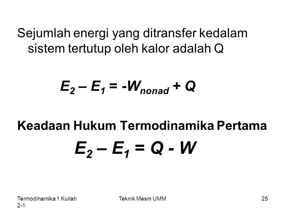 E2 – E1 = Q - W E2 – E1 = -Wnonad + Q