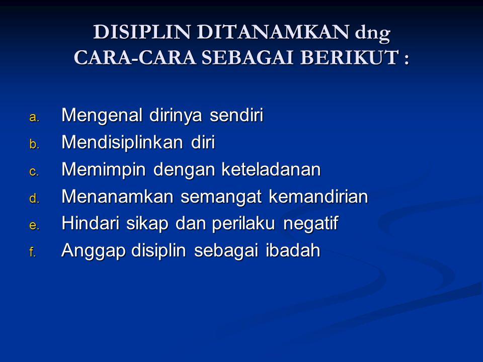 DISIPLIN DITANAMKAN dng CARA-CARA SEBAGAI BERIKUT :