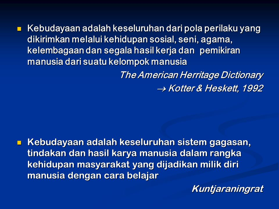 Kebudayaan adalah keseluruhan dari pola perilaku yang dikirimkan melalui kehidupan sosial, seni, agama, kelembagaan dan segala hasil kerja dan pemikiran manusia dari suatu kelompok manusia