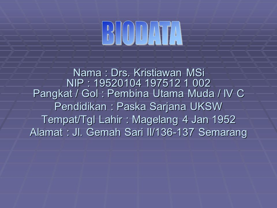 BIODATA Nama : Drs. Kristiawan MSi NIP : 19520104 197512 1 002 Pangkat / Gol : Pembina Utama Muda / IV C.
