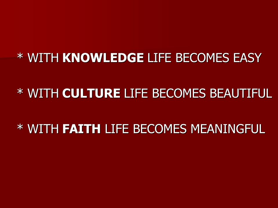 * WITH KNOWLEDGE LIFE BECOMES EASY