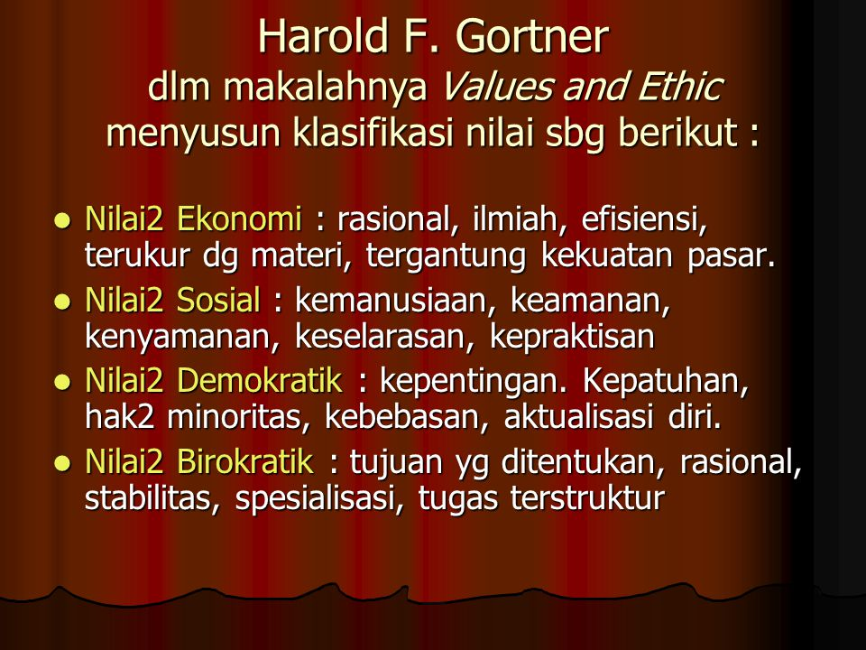 Harold F. Gortner dlm makalahnya Values and Ethic menyusun klasifikasi nilai sbg berikut :